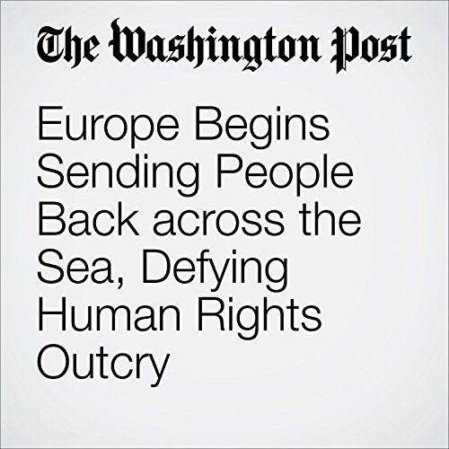 Europe Begins Sending People Back across the Sea, Defying Human Rights Outcry cover art