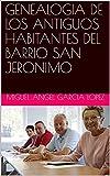 GENEALOGIA DE LOS ANTIGUOS HABITANTES DEL BARRIO SAN JERONIMO
