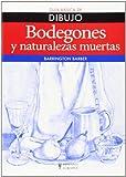 Bodegones Y Naturalezas Muertas. Guía Básica De Dibujo