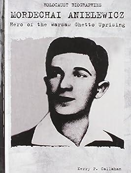 Mordechai Anielewicz: Hero of the Warsaw Ghetto Uprising (Holocaust Biographies) 0823933776 Book Cover