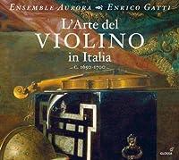 L'Arte Del Violino In Italia, c. 1650-1700 by Ensemble Aurora (2011-11-22)