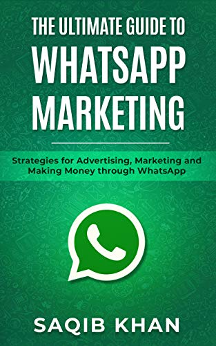 The Ultimate Guide to WhatsApp Marketing: Strategies for Advertising, Marketing and Making Money through WhatsApp (English Edition)
