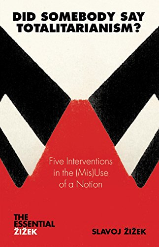 Did Somebody Say Totalitarianism?: 5 Interventions in the (Mis)Use of a Notion (The Essential Zizek)