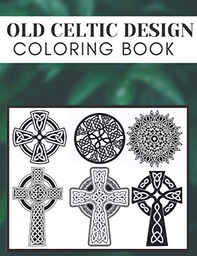 Old Celtic Design Coloring Book: Mandalas, Crosses For Kids and Adults, 40 Pages of Designs