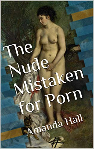 The Nude Mistaken for Porn (English Edition)