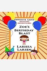 Opposite Land Amazing Adventures: Zoe's Birthday Blast (Adventures Of Zoe) Paperback