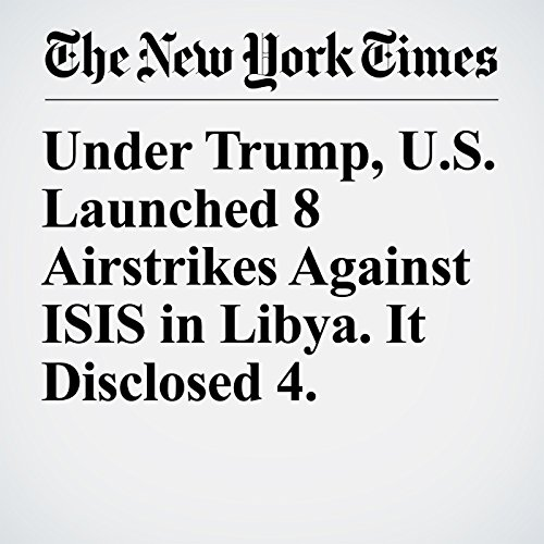 Under Trump, U.S. Launched 8 Airstrikes Against ISIS in Libya. It Disclosed 4. copertina