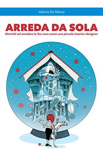 Arreda da sola: Divertiti ad arredare la TUA casa come una piccola Interior Designer (Italian Edition)