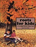 Roots for Kids: A Genealogy Guide for Young People