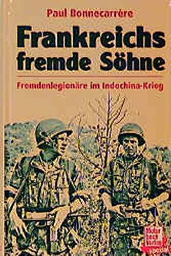 Frankreichs fremde Söhne: Fremdenlegionäre im Indochina-Krieg