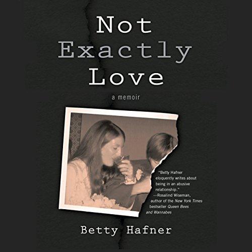 Not Exactly Love: A Memoir Audiobook By Betty Hafner cover art