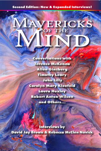 Mavericks of the Mind: Conversations with Terence McKenna, Allen Ginsberg, Timothy Leary, John Lilly, Carolyn Mary Kleefeld, Laura Huxley, Robert Anton ... Others (Second Edition) (English Edition)