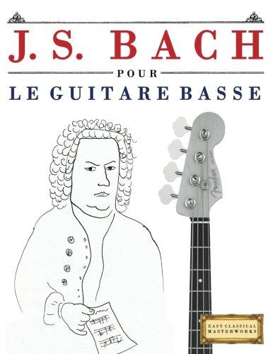 J S Bach Pour Le Guitare Basse 10 Pieces Faciles Pour Le Guitare Basse Debutant Livre