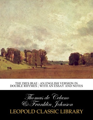 The Dies irae : an English version in double rhymes ; with an essay and notes