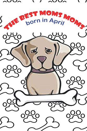 The best mothers of dogs born in the month of April: gifts for DOG lovers, cat lover notebook, birthday gift for mom DOG: Dog / Dog / Female Dog / Good Dog outline ... Good underline 120 pages.