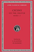 Cicero: On the Orator, Books I-II (Loeb Classical Library No. 348) (English and Latin Edition) by Cicero(1948-01-01)
