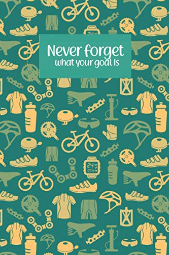 Never Forget What Your Goal Is, Bicycle Maintenance notebook, To Visit Open Air Circuits, Family Cycling In Mountains: Notebook Size 6x9 Inches 120 Pages
