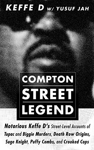 Compton Street Legend: Notorious Keffe D's Street-Level Accounts of Tupac and Biggie Murders, Death Row Origins, Suge Knight, Puffy Combs, and Crooked Cops (English Edition)