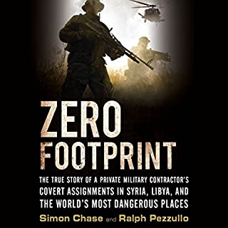Zero Footprint     The True Story of a Private Military Contractor's Covert Assignments in Syria, Libya, and the World's Most Dangerous Places              Auteur(s):                                                                                                                                 Simon Chase,                                                                                        Ralph Pezzullo                               Narrateur(s):                                                                                                                                 Eric Brooks                      Durée: 9 h et 28 min     1 évaluation     Au global 5,0