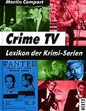 Crime TV. Lexikon der Krimi-Serien - Martin Compart