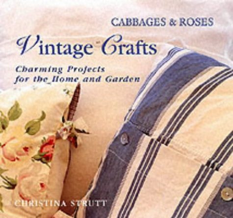 Cabbages and Roses: Vintage Crafts - 30 Charming Projects for Home and Garden (Cabbages & roses)