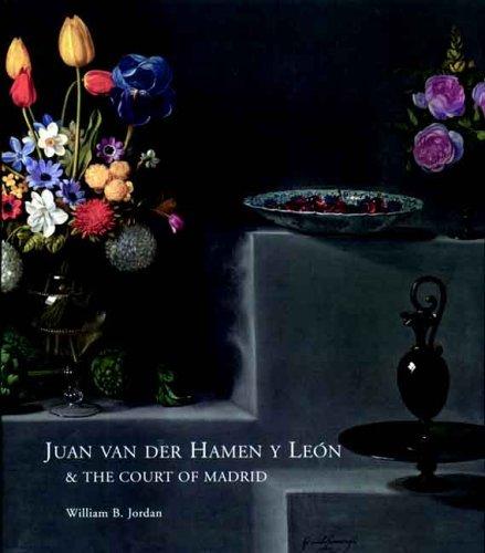 Juan Van Der Hamen Y León and the Court of Madrid
