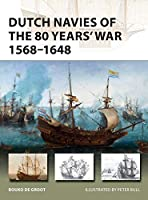 Dutch Navies of the 80 Years' War 1568-1648 (New Vanguard)