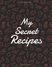 My Secret Recipes: Blank Recipe DIY cookbook Journals to Write In Favorite Recipes and your own food chef Meals for your family or kids 8.5