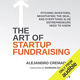 The Art of Startup Fundraising     Pitching Investors, Negotiating the Deal, and Everything Else Entrepreneurs Need to Know              By:                                                                                                                                 Alejandro Cremades,                                                                                        Barbara Corcoran                               Narrated by:                                                                                                                                 Jonathan Yen                      Length: 6 hrs and 24 mins     165 ratings     Overall 4.3