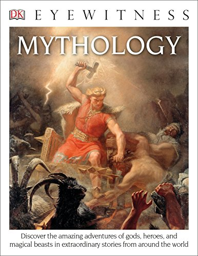 DK Eyewitness Books: Mythology: Discover the Amazing Adventures of Gods, Heroes, and Magical Beasts