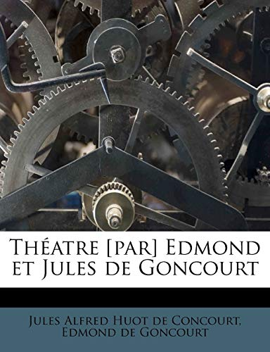 Théatre [par] Edmond et Jules de Goncourt