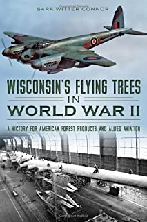 Wisconsin's Flying Trees in World War II: A Victory for American Forest Products and Allied Aviation