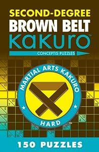 Second-Degree Brown Belt Kakuro (Martial Arts Puzzles Series)