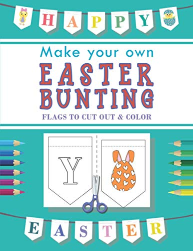 Easter Bunting: Coloring activity book with cut outs for kids aged 3+ (Make your own bunting banners)