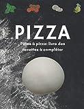 PIZZA - Pâtes à pizza: livre de recettes à compléter.: Cahier avec 60 pages à remplir.