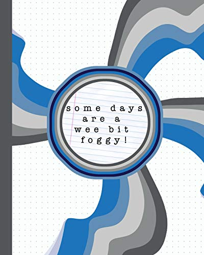 Some days are a wee bit foggy!: A dot grid journal to reflect on the ups and down in life and create something positive and creative - Shades of blue hand drawn graphics and funny quote cover design