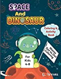 Space and Dinosaur Coloring and Activity book: 60 Amazing activity for your kids : Mazes, dot to dot, coloring pictures and more! 120 pages of pure fun!