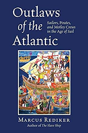 Outlaws of the Atlantic: Sailors, Pirates, and Motley Crews in the Age of Sail by Marcus Rediker(2015-04-07)