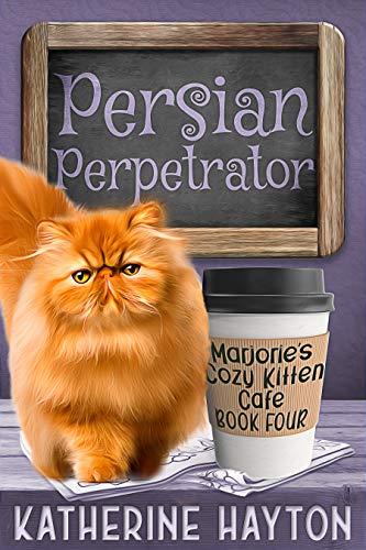 Persian Perpetrator (Marjorie's Cozy Kitten Cafe Book 4)
