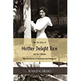 The Life Story of Mother Delight Rice and Her Children: The First Teacher of the Deaf in the Philippines by Ronald M. Hirano(2014-07-07)