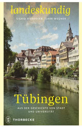 Tübingen: Aus der Geschichte von Stadt und Universität (Landeskundig. Tübinger Vorträge zur Landesgeschichte,...