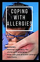 COPING WITH ALLERGIES: Natural remedies for children's allergies; How can you prevent allergic reactions