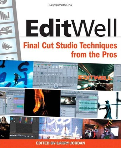 Edit Well: Final Cut Studio Techniques from the Pros by Larry Jordan Editor (2008-12-19)