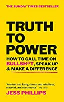Truth to Power: How to Call Time on Bullsh*t, Speak Up & Make a Difference