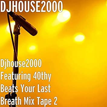 Djhouse2000 Featuring 40thy Beats Your Last Breath Mix Tape 2