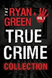 The Ryan Green True Crime Collection: Volume 1