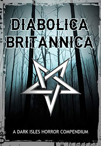 Diabolica Britannica: A Dark Isles Horror Compendium by [Keith Anthony Baird]
