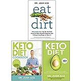 Eat Dirt, Keto Diet Cookbook, Keto Diet 3 Books Collection Set By Dr Josh Axe