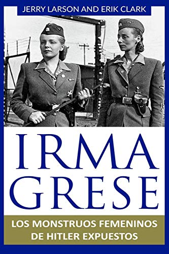 Irma Grese: Los monstruos femeninos de Hitler expuestos: Irma Grese: Hitler's WW2 Female Monsters Exposed ( Libro en Espanol / Spanish Book Version (Spanish Edition)