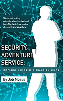 Security Adventure Service: Inspiring You to be a Champion Guard by [Job Moses]